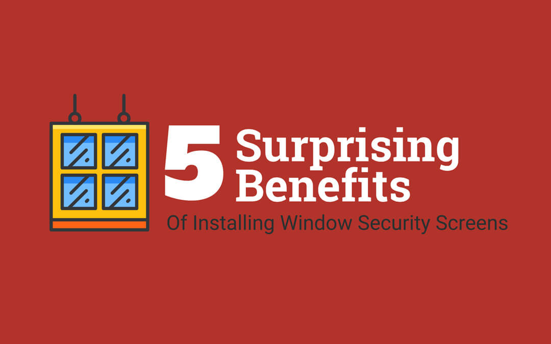 More Than Peace Of Mind: 5 Surprising Benefits Of Installing Window Security Screens